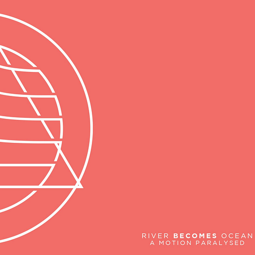 River Becomes Ocean - A Motion Paralysed
