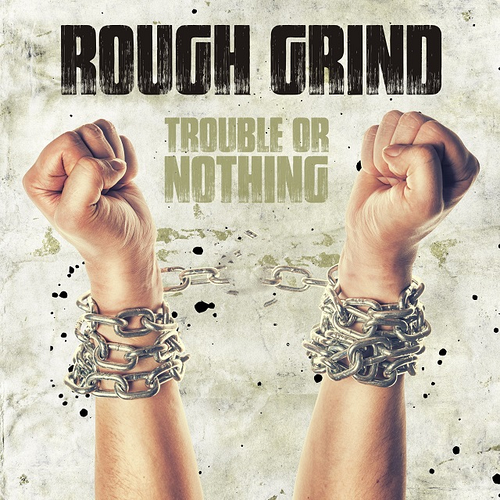 Rough Grind - Trouble Or Nothing