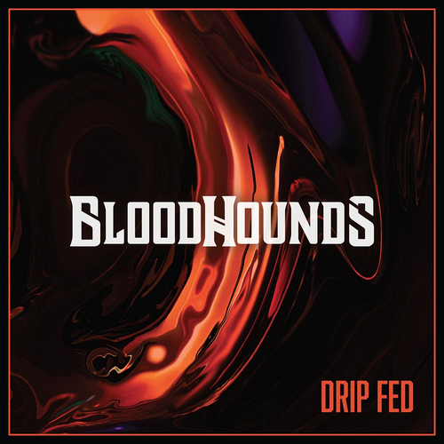 Bloodhounds - Drip Fed