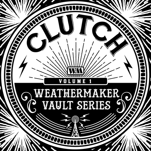 Clutch - The Weathermaker Vault Series, Vol. I
