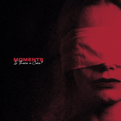 Moments - Is There A Cure?