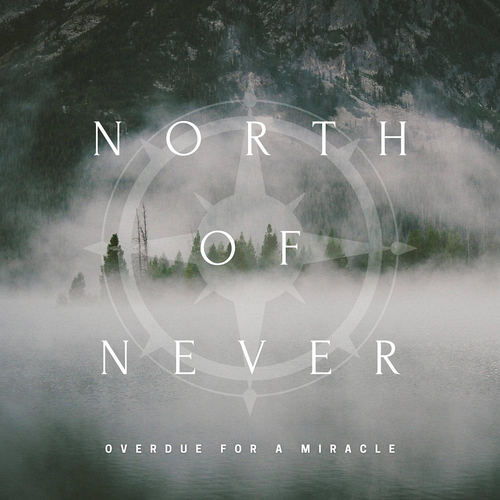 North Of Never - Overdue For A Miracle